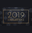 2019 happy new year golden snowflakes card vector image