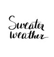 lettering inscription sweater weather vector image