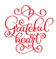 grateful heart handwritten lettering inscription vector image