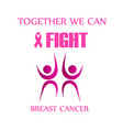 together we can fight breast cancer vector image