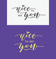 nice to see you hand lettering typography greeting vector image