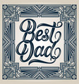 best dad elegant modern handwritten calligraphy vector image