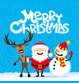 santa claus with a reindeer and a snowman vector image vector image