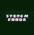 glitch font system error digital distorted vector image vector image