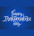 happy independence day - hand drawn brush vector image