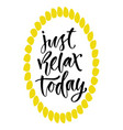 just relax today motivational quote in modern vector image vector image