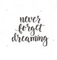 Never Forget Dreaming Conceptual handwritten vector image vector image