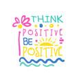 think positive do positive slogan hand written vector image