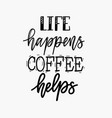 life happens coffee helps fun morning mood vector image vector image