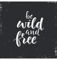 Be Wild and Free Conceptual handwritten phrase vector image vector image