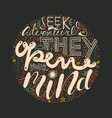seek adventures they open your mind typography vector image