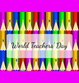 world teachers day color pencils background and vector image vector image