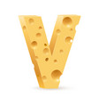 cheese font v letter on white vector image vector image