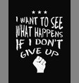motivational quote poster i want to see what vector image vector image