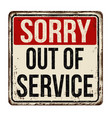 sorry out of service vintage rusty metal sign vector image vector image