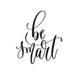 be smart - hand lettering inscription text vector image vector image