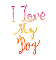i love my dog hand lettering phrase design vector image vector image