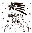 dream big lettering cute cartoon bear boy in vector image vector image