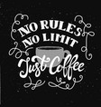 no rules no limit just coffee hand drawn vector image vector image