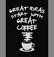 quote coffee poster great ideas start with great vector image