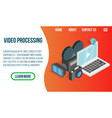 video processing concept banner isometric style vector image vector image
