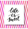 hand drawn lettering life is sweet motivational vector image vector image