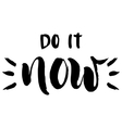 Do it now lettering vector image vector image