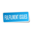 fulfilment issues square sticker on white vector image vector image