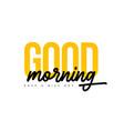 good morning lettering phrase modern line vector image vector image