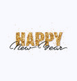 happy new year gold glitter greeting card vector image