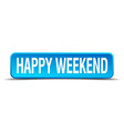 Happy weekend blue 3d realistic square isolated vector image