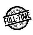 full-time rubber stamp vector image vector image