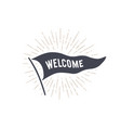 flag welcome old school flag banner vector image vector image