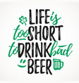life is too short to drink bad beer vector image