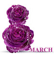 8 march in roses realistic women day card vector image vector image