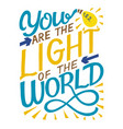 hand lettering with bible verse you are light vector image vector image