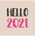 hello 2021 design card on pastel polka dots vector image vector image