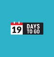 19 days to go last countdown icon nineteen days vector image vector image