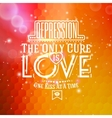 Love message -Depression The only cure is LOVE vector image