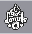 i love donuts white calligraphy lettering vector image vector image