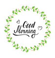 good morning wreath color vector image