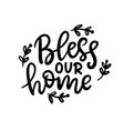 bless our home phrase isolated on white vector image
