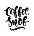 coffee snob hand written lettering funny phrase vector image vector image