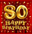 happy birthday 80th celebration gold balloons and vector image vector image
