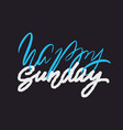 happy sunday handwriting ink black on whit vector image