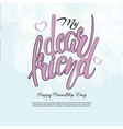 my dear friend phrase hand drawn lettering brush vector image