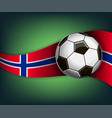 with soccer ball and flag of norway vector image