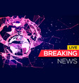 breaking news live banner on plexus structure vector image
