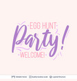 easter egg hunt party greeting text composition vector image
