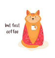 funny sleepy cat in blanket with a cup coffee vector image vector image